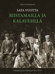 Sata vuotta riistamailla ja kalavesillämetsästys ja kalastus 1911-2011
