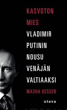 Kasvoton miesVladimir Putinin nousu Venäjän valtiaaksi
