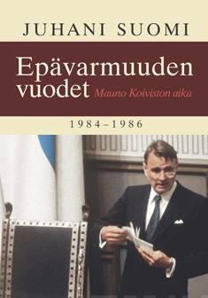 Epävarmuuden vuodetMauno Koiviston aika 1984-1986