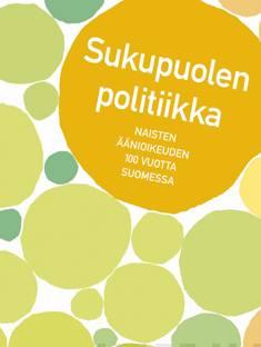 Sukupuolen politiikkanaisten äänioikeuden 100 vuotta Suomessa
