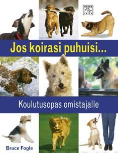 Jos koirasi puhuisi…koulutusopas omistajalle
