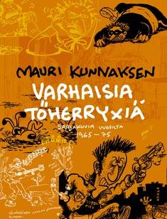Mauri Kunnaksen varhaisia töherryxiäsarjakuvia vuosilta 1965-75