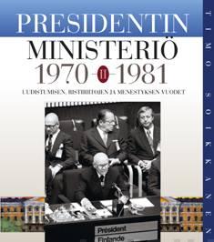 Presidentin ministeriö 2ulkoasiainhallinto ja ulkopolitiikan hoito Kekkosen kaudella II : uudistumisen, ristiriitojen ja menestyksen vuodet 1970-1981