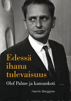 Edessä ihana tulevaisuusOlof Palme ja kansankoti