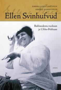 Ellen SvinhufvudRakkaudesta ruokaan ja Ukko-Pekkaan