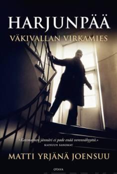 Harjunpääväkivallan virkamies : dokumentaarinen romaani Helsingissä tapahtuneesta henkirikoksesta, sen tutkijasta ja ihmisestä elämän päättyessä