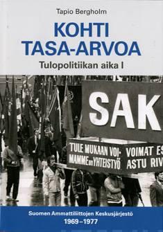 Kohti tasa-arvoatulopolitiikan aika 1 : Suomen Ammattiliittojen Keskusjärjestö 1969-1977