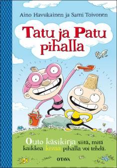 Tatu ja Patu pihallakäsikirja kaikille niille, joilla ei ole mitään tekemistä ja niille, jotka ovat jo unohtaneet leikkimisen jalon taidon