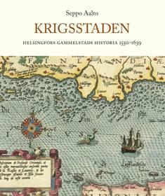 KrigsstadenHelsingfors Gammelstads historia 1550-1639