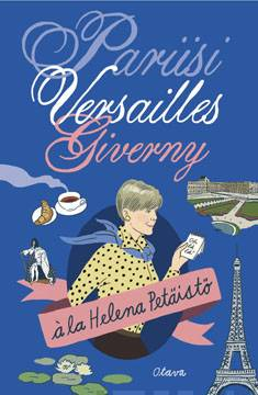 Pariisi, Versailles, Givernyà la Helena Petäistö