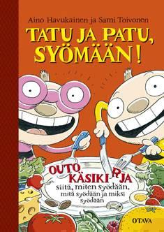 Tatu ja Patu, syömään!outo käsikirja siitä, miten syödään, mitä syödään ja miksi syödään
