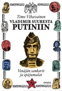 Vladimir Suuresta PutiniinVenäjän sankarit ja epäjumalat