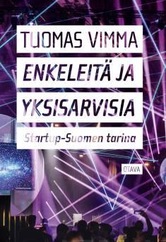 Enkeleitä ja yksisarvisiaStartup-Suomen tarina