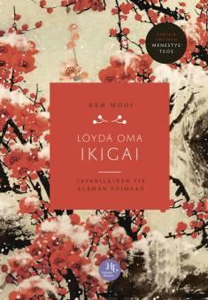 Löydä oma ikigaiJapanilainen tie elämän voimaan