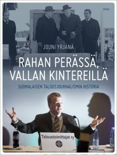 Rahan perässä, vallan kintereilläSuomalaisen talousjournalismin historia