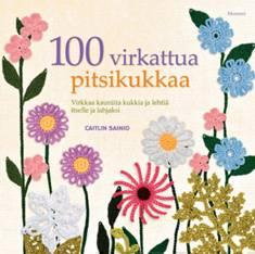 100 virkattua pitsikukkaavirkkaa kauniita kukkia ja lehtiä itselle ja lahjaksi