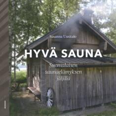 Hyvä saunaSuomalaisen saunaelämyksen jäljillä