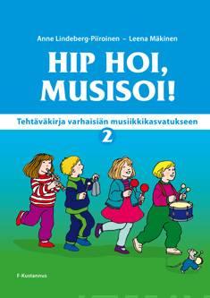 Hip hoi, musisoi!tehtäväkirja 2 varhaisiän musiikkikasvatukseen